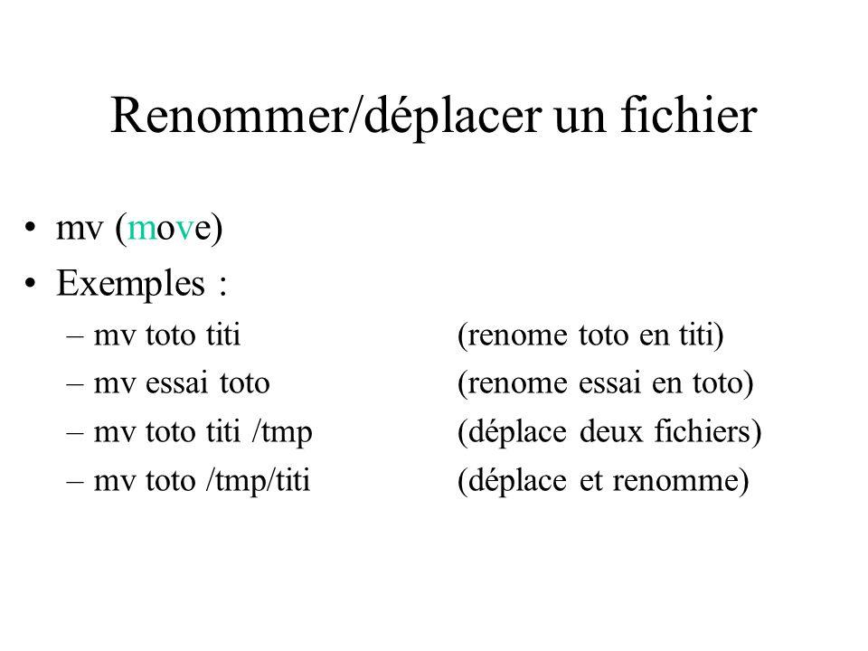 Renommer/déplacer un fichier mv (move) Exemples : –mv toto titi(renome toto en titi) –mv essai toto(renome essai en toto) –mv toto titi /tmp(déplace d