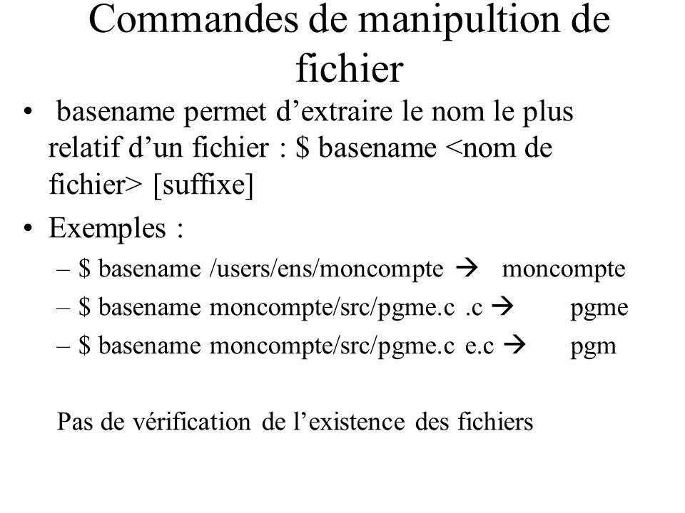 Commandes de manipultion de fichier basename permet dextraire le nom le plus relatif dun fichier : $ basename [suffixe] Exemples : –$ basename /users/