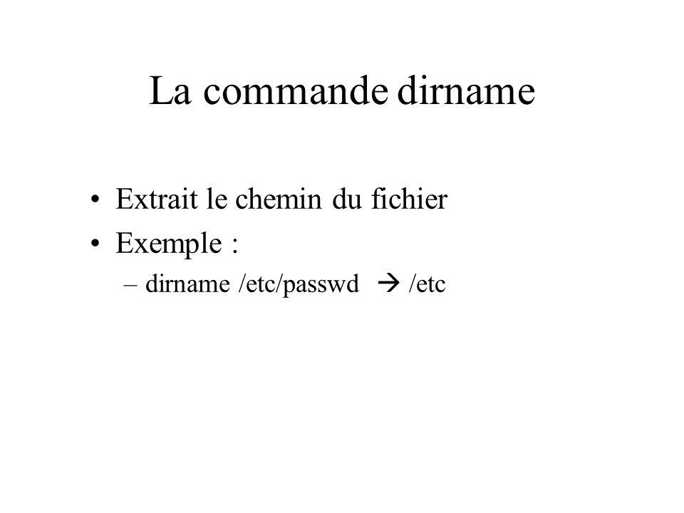 La commande dirname Extrait le chemin du fichier Exemple : –dirname /etc/passwd /etc