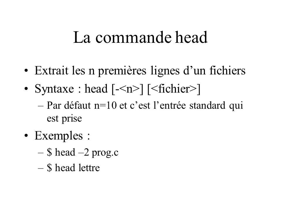 La commande head Extrait les n premières lignes dun fichiers Syntaxe : head [- ] [ ] –Par défaut n=10 et cest lentrée standard qui est prise Exemples