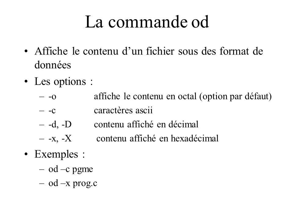 La commande od Affiche le contenu dun fichier sous des format de données Les options : –-oaffiche le contenu en octal (option par défaut) –-ccaractère