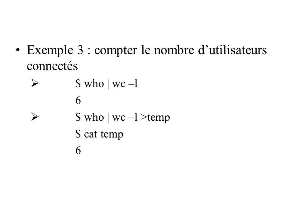 Exemple 3 : compter le nombre dutilisateurs connectés $ who | wc –l 6 $ who | wc –l >temp $ cat temp 6