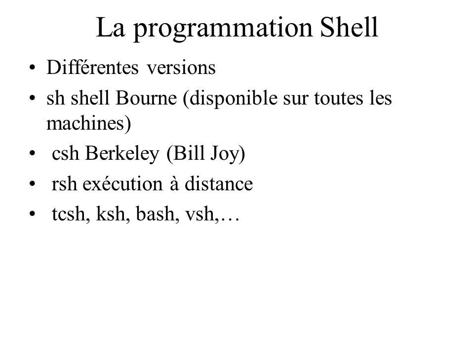 La programmation Shell Différentes versions sh shell Bourne (disponible sur toutes les machines) csh Berkeley (Bill Joy) rsh exécution à distance tcsh