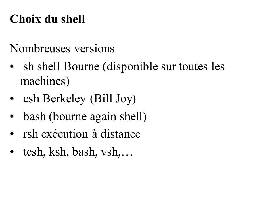 Choix du shell Nombreuses versions sh shell Bourne (disponible sur toutes les machines) csh Berkeley (Bill Joy) bash (bourne again shell) rsh exécutio