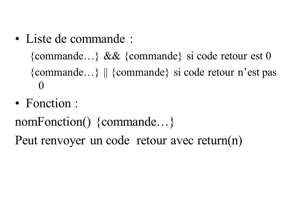 Liste de commande : {commande…} && {commande} si code retour est 0 {commande…} || {commande} si code retour nest pas 0 Fonction : nomFonction() {comma