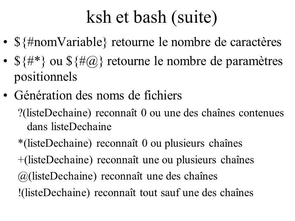 ksh et bash (suite) ${#nomVariable} retourne le nombre de caractères ${#*} ou ${#@} retourne le nombre de paramètres positionnels Génération des noms