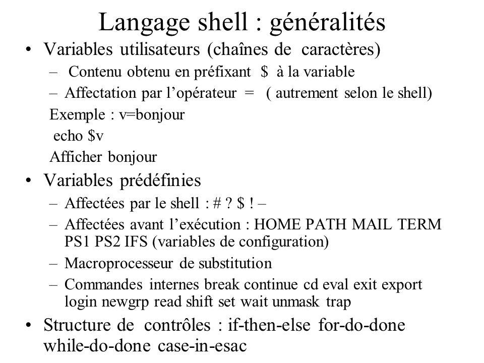 Langage shell : généralités Variables utilisateurs (chaînes de caractères) – Contenu obtenu en préfixant $ à la variable –Affectation par lopérateur =