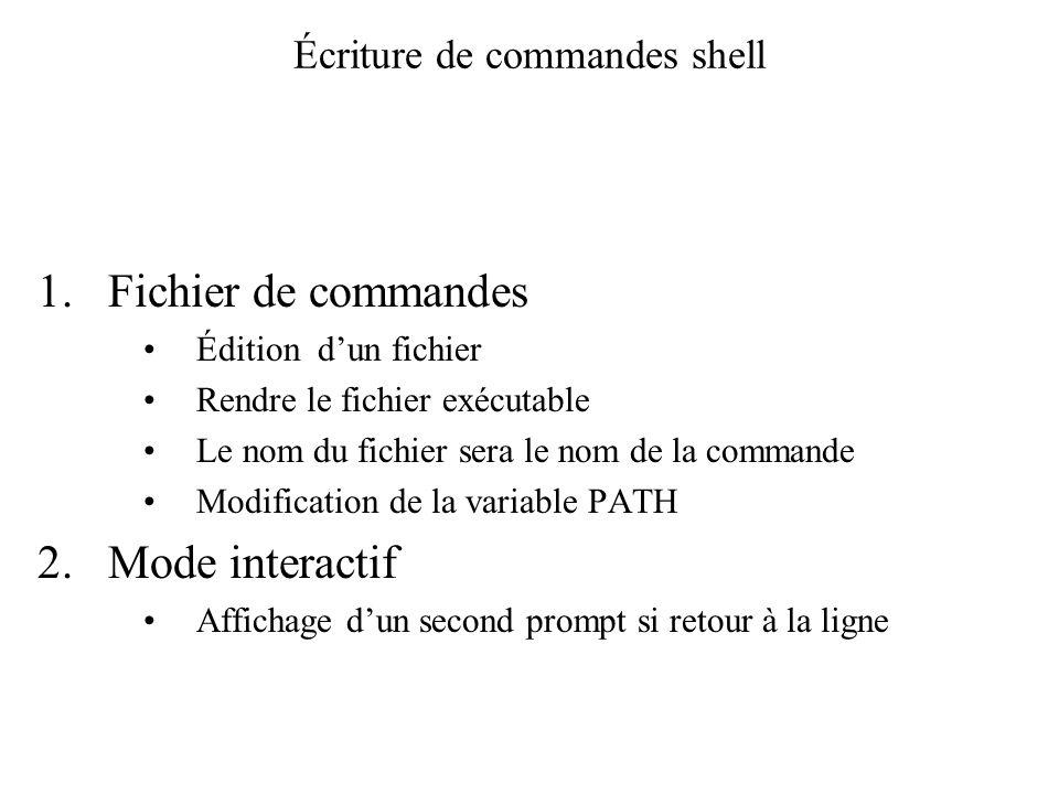 Écriture de commandes shell 1.Fichier de commandes Édition dun fichier Rendre le fichier exécutable Le nom du fichier sera le nom de la commande Modif