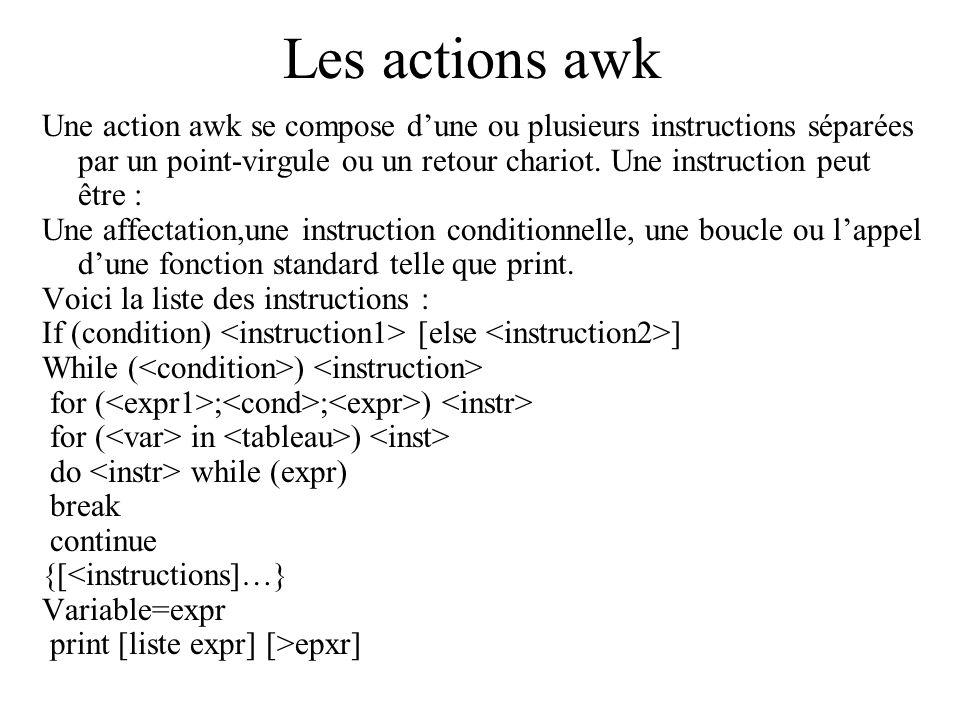 Les actions awk Une action awk se compose dune ou plusieurs instructions séparées par un point-virgule ou un retour chariot. Une instruction peut être