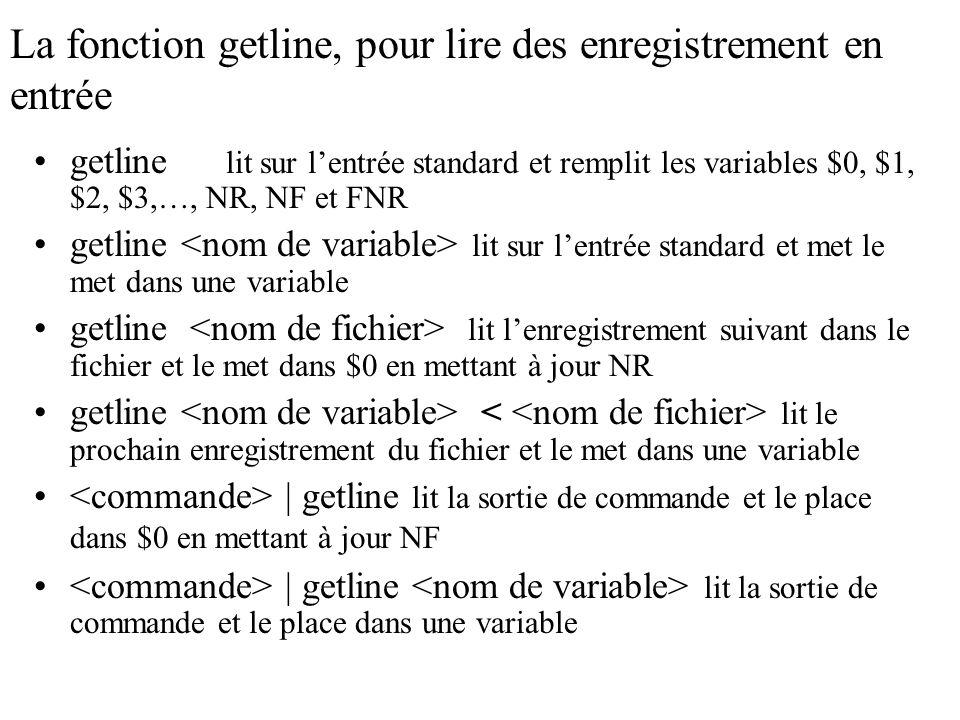 La fonction getline, pour lire des enregistrement en entrée getline lit sur lentrée standard et remplit les variables $0, $1, $2, $3,…, NR, NF et FNR