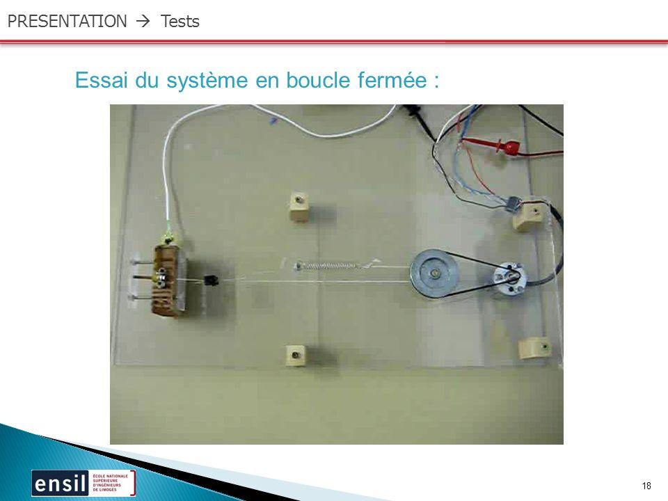 18 PRESENTATION Tests Essai du système en boucle fermée :