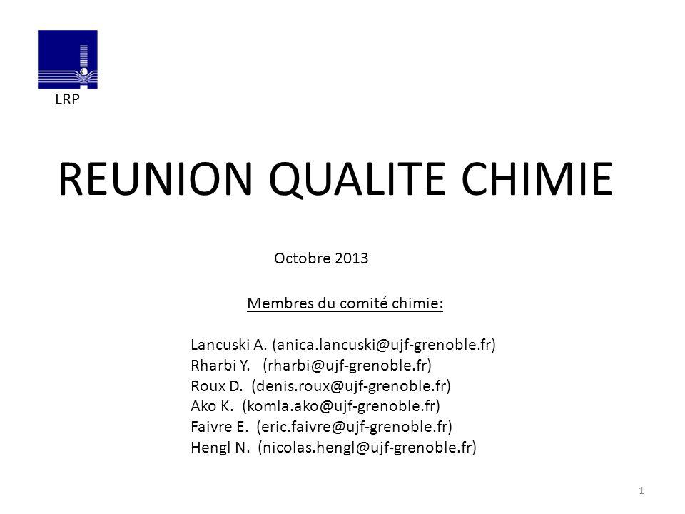 REUNION QUALITE CHIMIE Membres du comité chimie: Lancuski A. (anica.lancuski@ujf-grenoble.fr) Rharbi Y. (rharbi@ujf-grenoble.fr) Roux D. (denis.roux@u