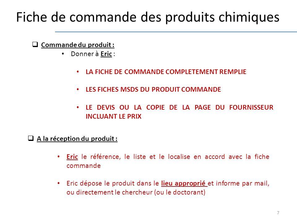 7 Fiche de commande des produits chimiques A la réception du produit : Eric le référence, le liste et le localise en accord avec la fiche commande Eri
