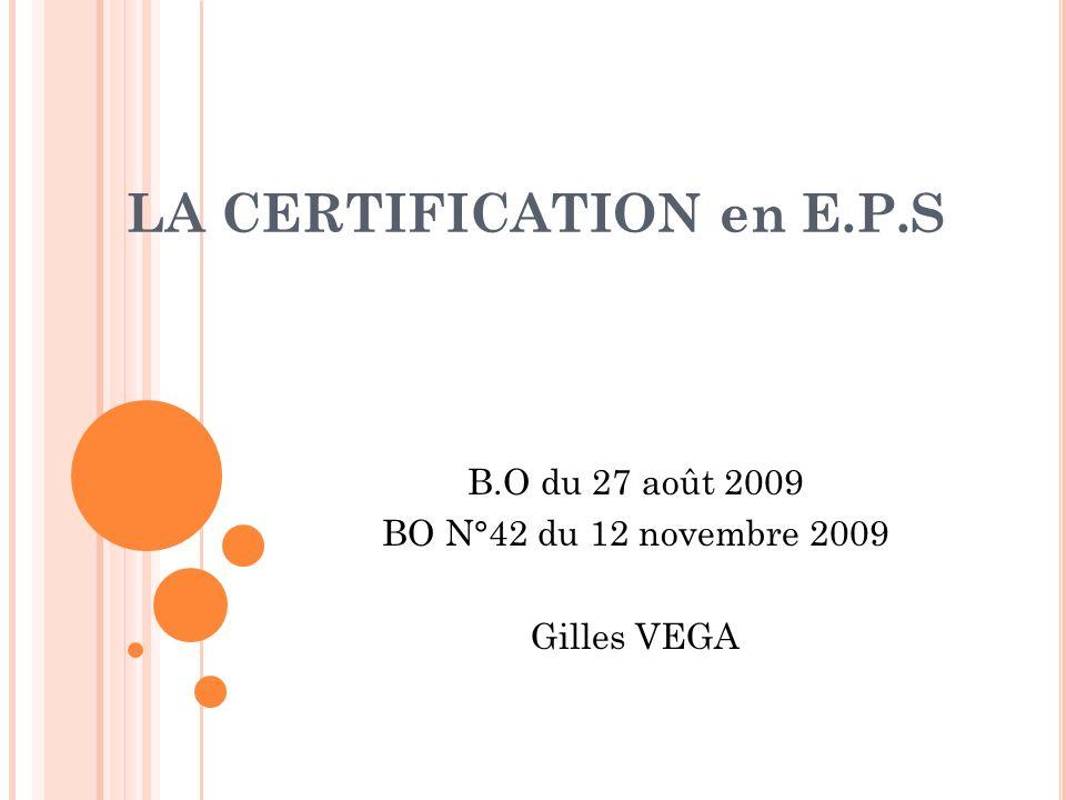 LA CERTIFICATION en E.P.S B.O du 27 août 2009 BO N°42 du 12 novembre 2009 Gilles VEGA