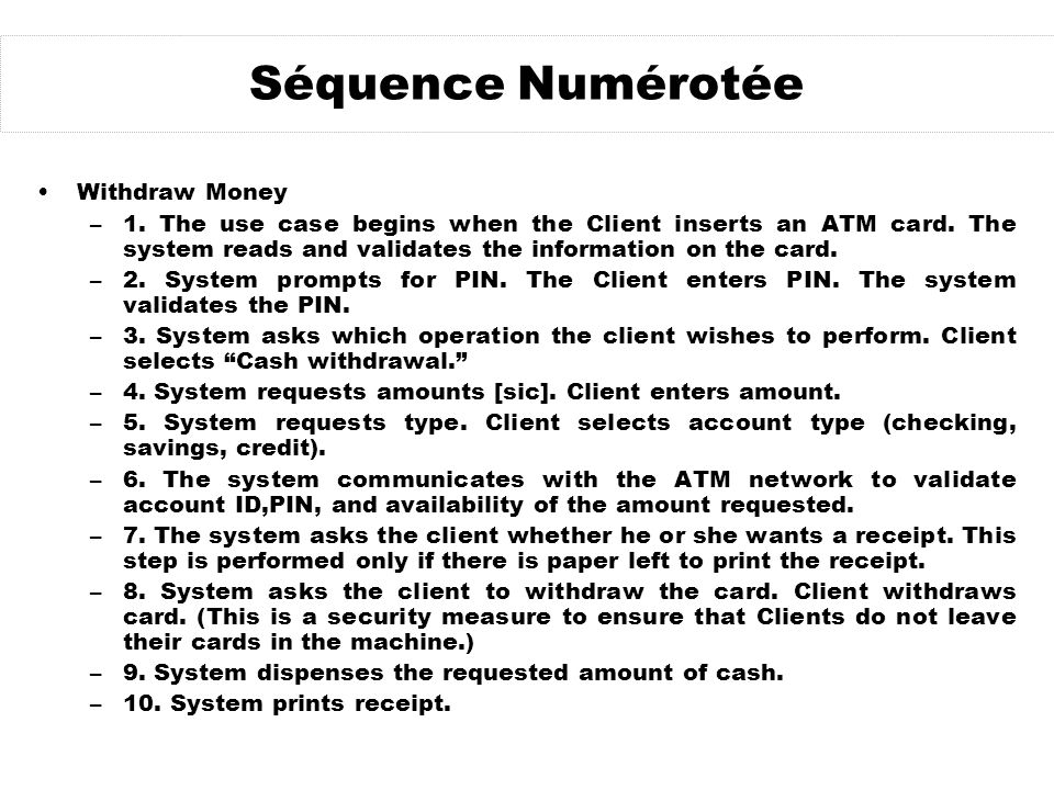 Séquence Numérotée Withdraw Money –1. The use case begins when the Client inserts an ATM card. The system reads and validates the information on the c