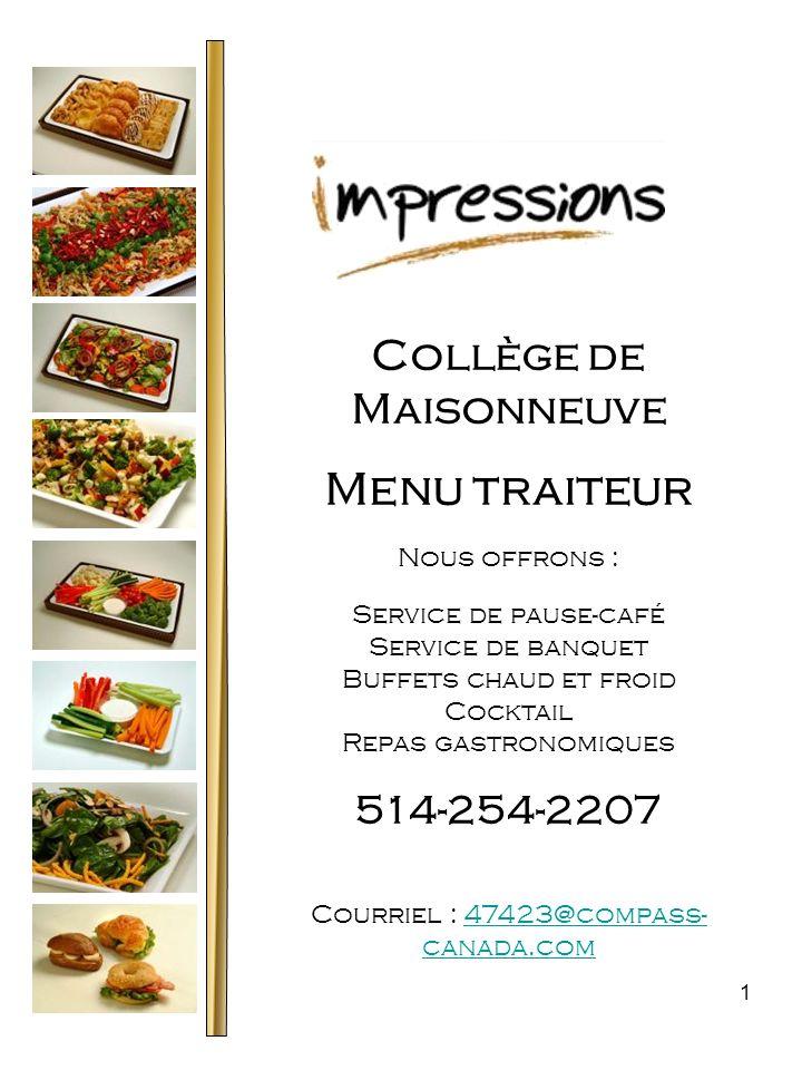 1 Collège de Maisonneuve Menu traiteur Nous offrons : Service de pause-café Service de banquet Buffets chaud et froid Cocktail Repas gastronomiques 51