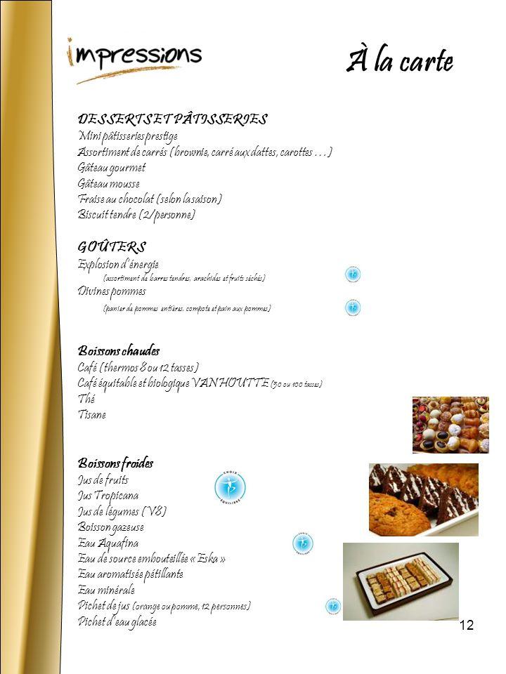 12 DESSERTS ET PÂTISSERIES Mini pâtisseries prestige Assortiment de carrés (brownie, carré aux dattes, carottes …) Gâteau gourmet Gâteau mousse Fraise