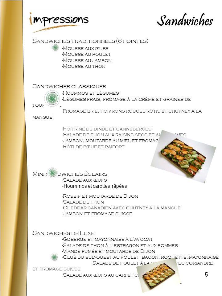 5 Sandwiches traditionnels (6 pointes) -Mousse aux œufs -Mousse au poulet -Mousse au jambon -Mousse au thon Sandwiches classiques -Hoummos et légumes