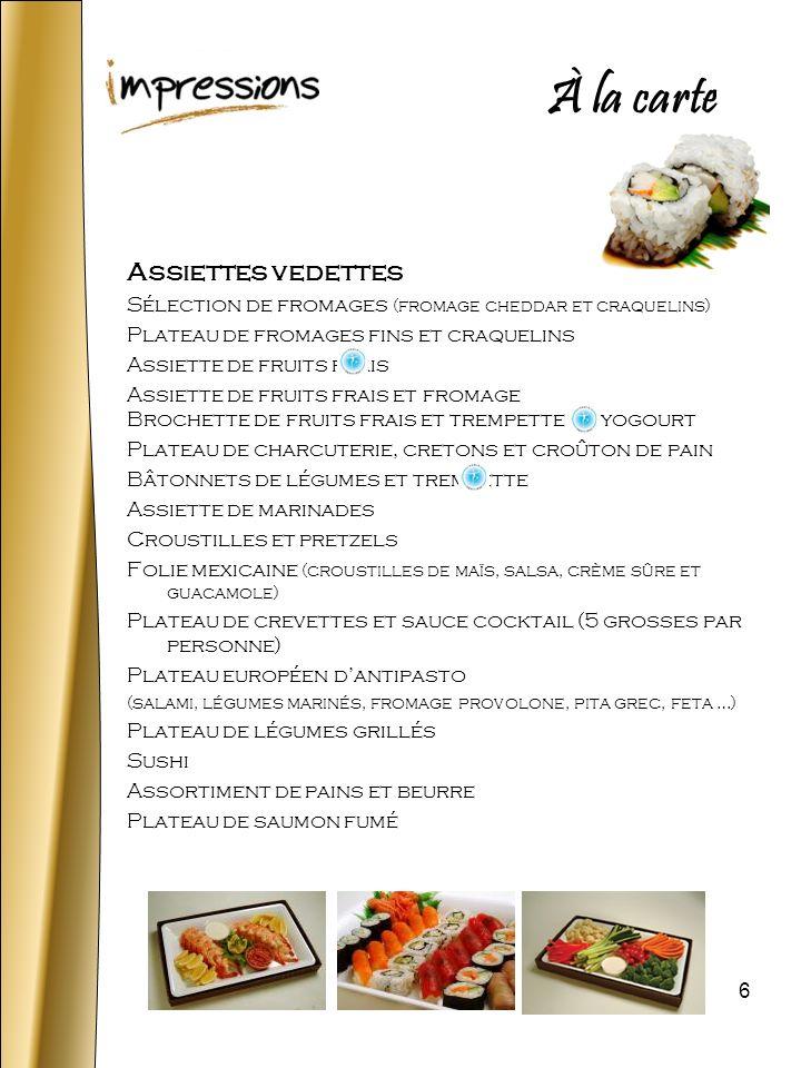 6 Assiettes vedettes Sélection de fromages (fromage cheddar et craquelins) Plateau de fromages fins et craquelins Assiette de fruits frais Assiette de