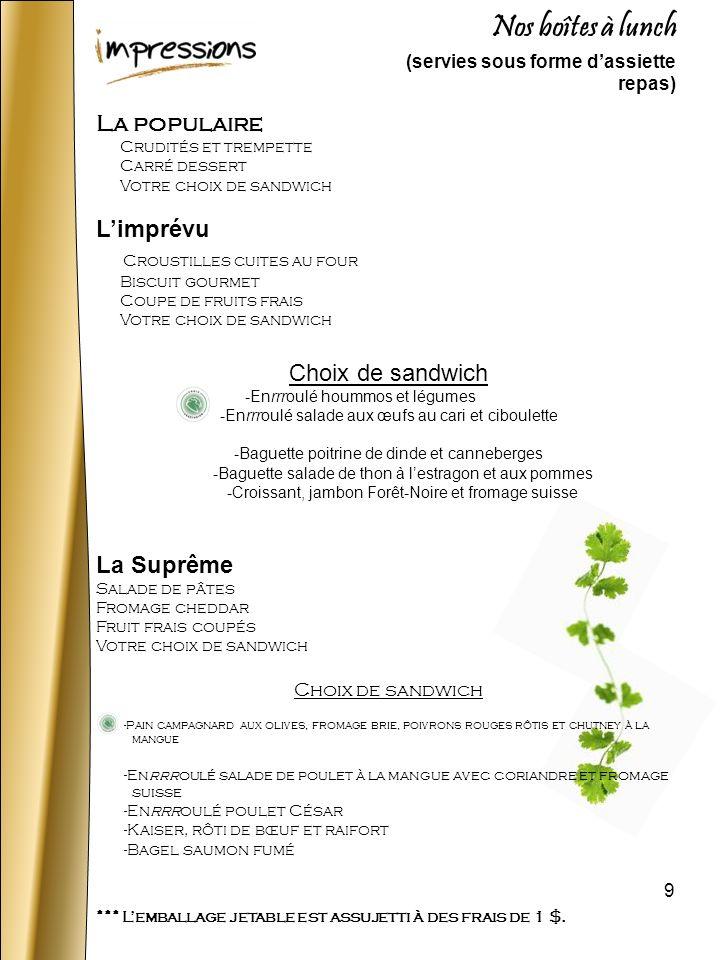 9 Nos boîtes à lunch (servies sous forme dassiette repas) La populaire Crudités et trempette Carré dessert Votre choix de sandwich Limprévu Croustille