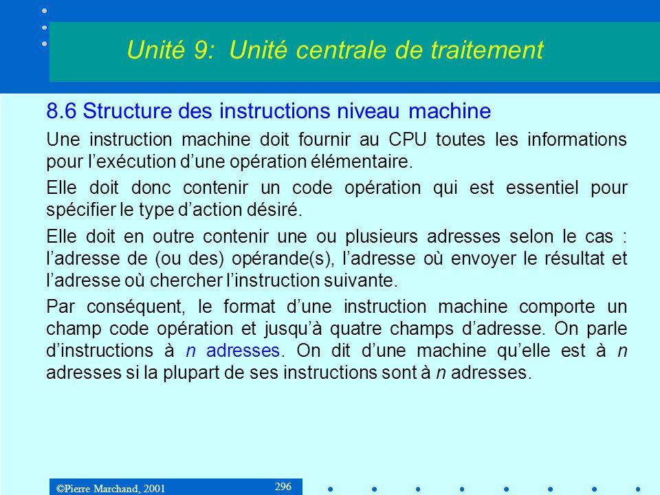©Pierre Marchand, 2001 296 8.6 Structure des instructions niveau machine Une instruction machine doit fournir au CPU toutes les informations pour lexé