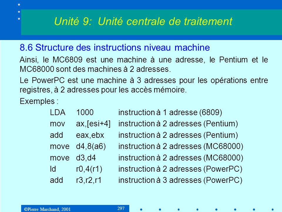 ©Pierre Marchand, 2001 297 8.6 Structure des instructions niveau machine Ainsi, le MC6809 est une machine à une adresse, le Pentium et le MC68000 sont