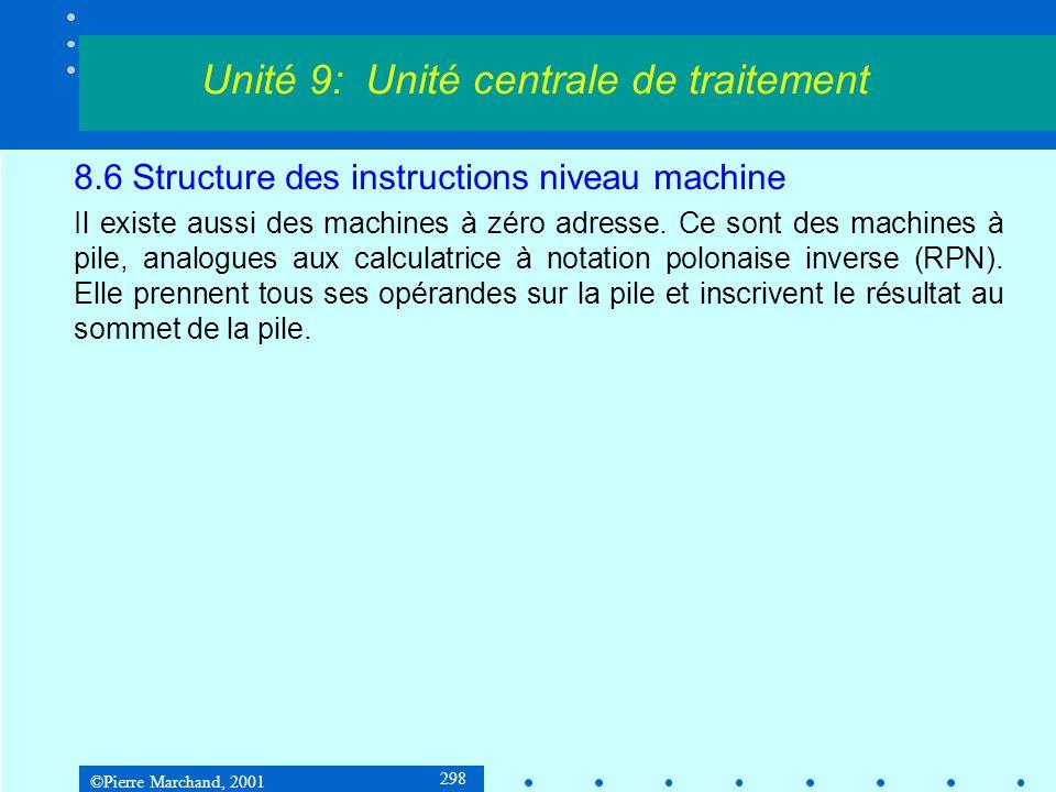 ©Pierre Marchand, 2001 298 8.6 Structure des instructions niveau machine Il existe aussi des machines à zéro adresse. Ce sont des machines à pile, ana
