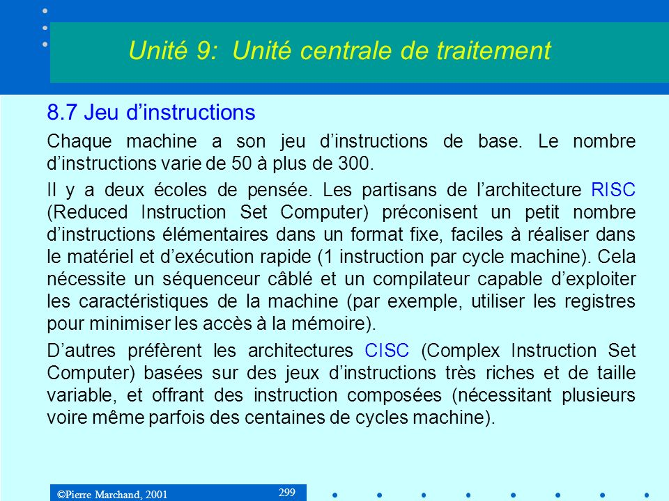 ©Pierre Marchand, 2001 299 8.7 Jeu dinstructions Chaque machine a son jeu dinstructions de base. Le nombre dinstructions varie de 50 à plus de 300. Il