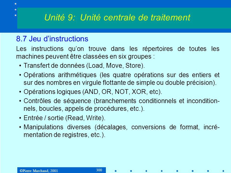 ©Pierre Marchand, 2001 300 8.7 Jeu dinstructions Les instructions quon trouve dans les répertoires de toutes les machines peuvent être classées en six