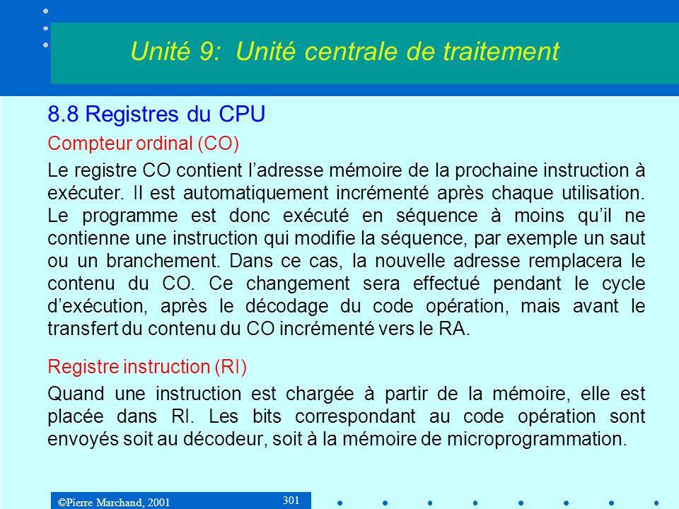©Pierre Marchand, 2001 301 8.8 Registres du CPU Compteur ordinal (CO) Le registre CO contient ladresse mémoire de la prochaine instruction à exécuter.