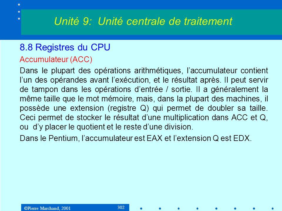 ©Pierre Marchand, 2001 302 8.8 Registres du CPU Accumulateur (ACC) Dans le plupart des opérations arithmétiques, laccumulateur contient lun des opéran