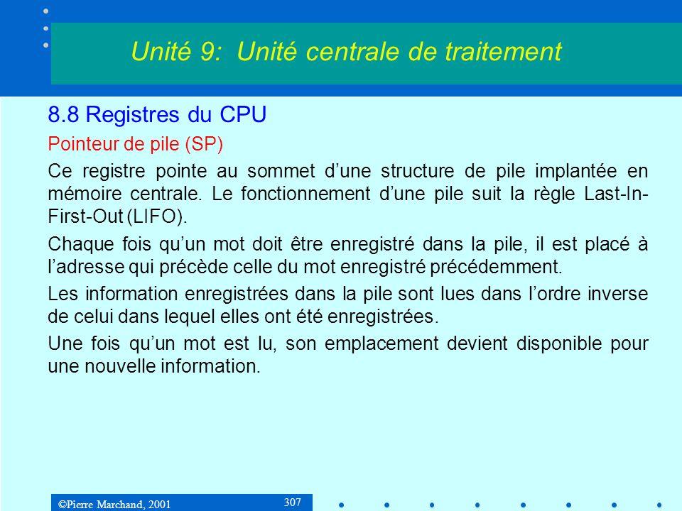 ©Pierre Marchand, 2001 307 8.8 Registres du CPU Pointeur de pile (SP) Ce registre pointe au sommet dune structure de pile implantée en mémoire central