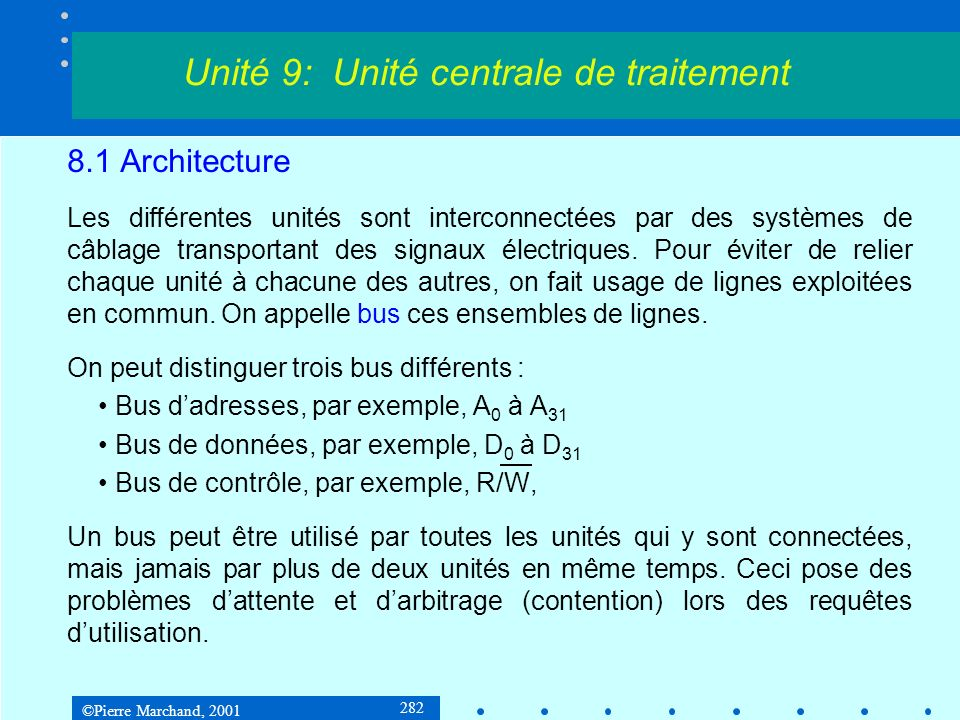 ©Pierre Marchand, 2001 282 8.1 Architecture Les différentes unités sont interconnectées par des systèmes de câblage transportant des signaux électriqu