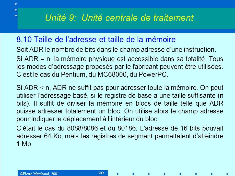 ©Pierre Marchand, 2001 309 8.10 Taille de ladresse et taille de la mémoire Soit ADR le nombre de bits dans le champ adresse dune instruction. Si ADR =