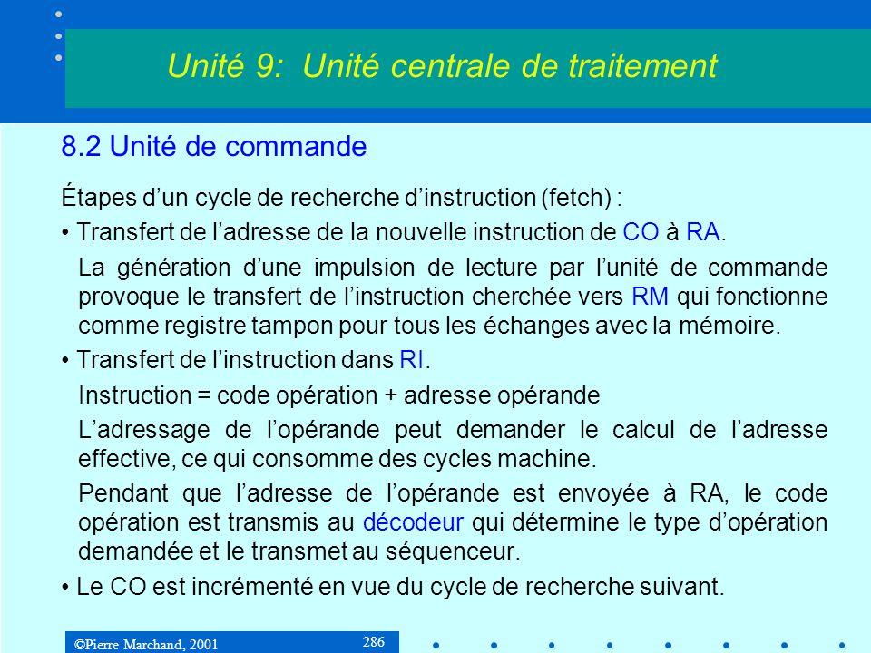 ©Pierre Marchand, 2001 286 8.2 Unité de commande Étapes dun cycle de recherche dinstruction (fetch) : Transfert de ladresse de la nouvelle instruction