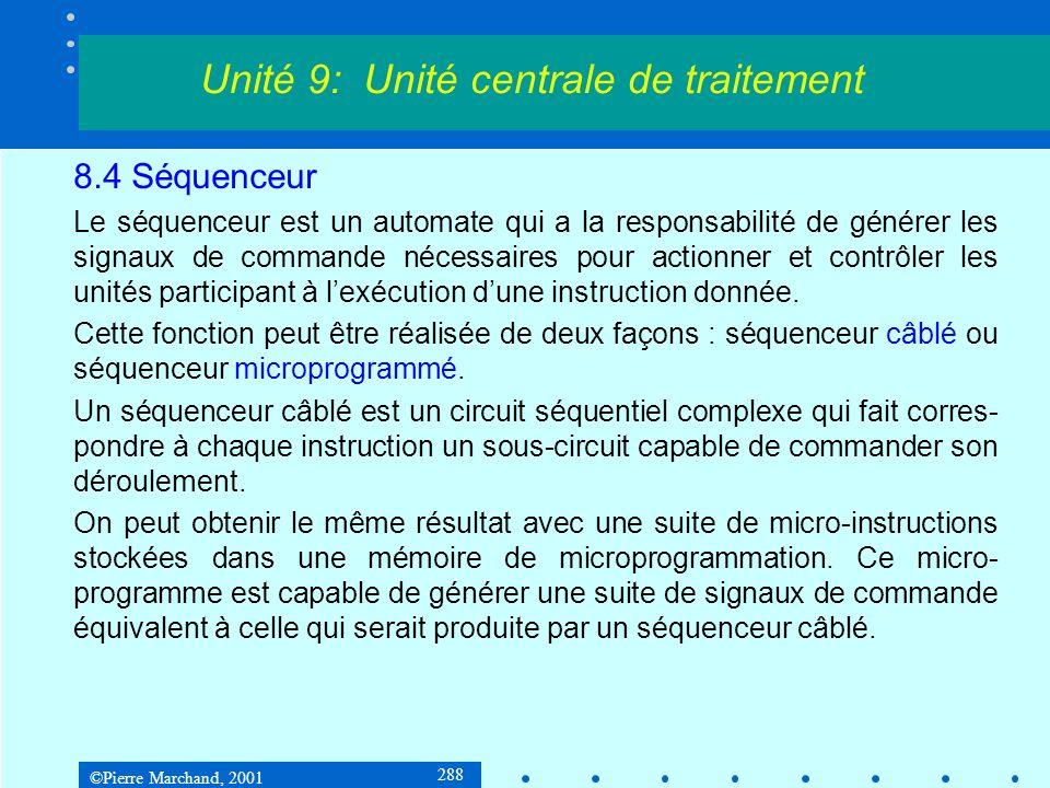 ©Pierre Marchand, 2001 288 8.4 Séquenceur Le séquenceur est un automate qui a la responsabilité de générer les signaux de commande nécessaires pour ac