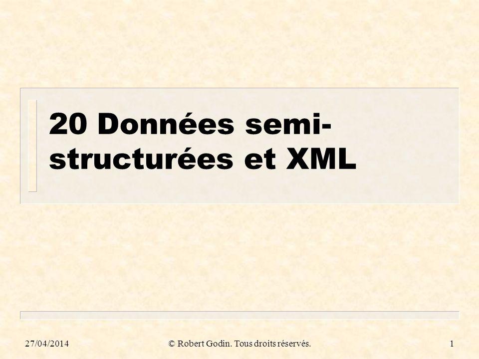 27/04/2014© Robert Godin. Tous droits réservés.1 20Données semi- structurées et XML