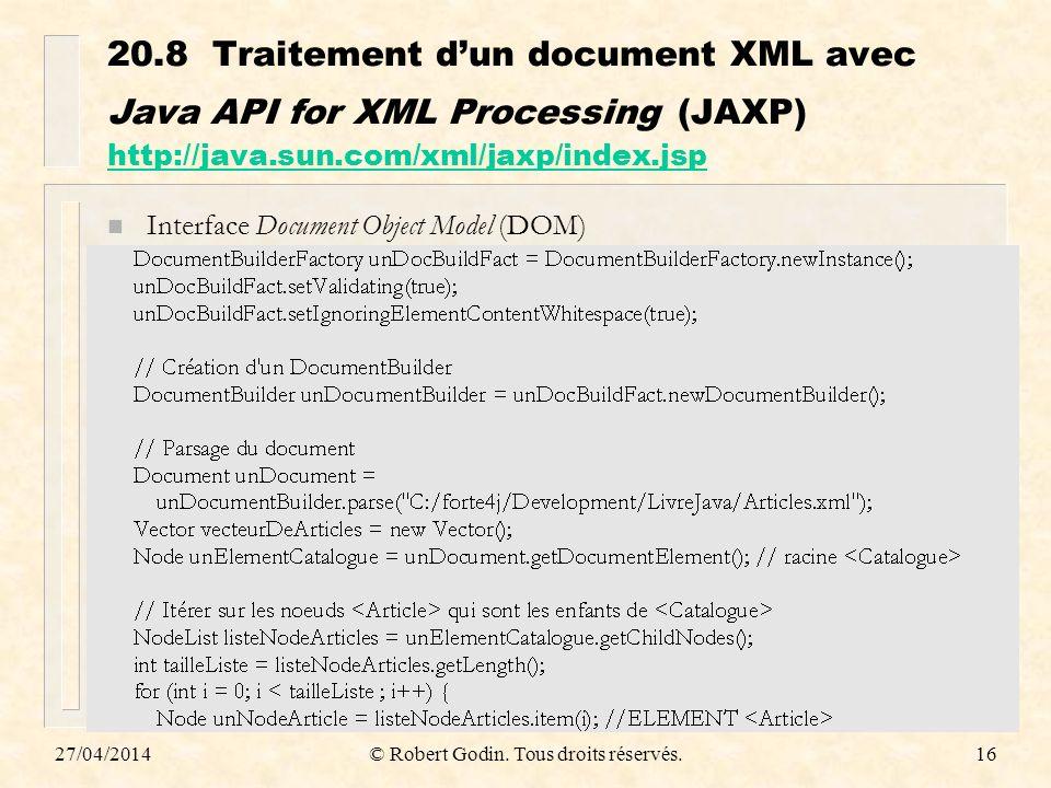 27/04/2014© Robert Godin. Tous droits réservés.16 20.8Traitement dun document XML avec Java API for XML Processing (JAXP) http://java.sun.com/xml/jaxp
