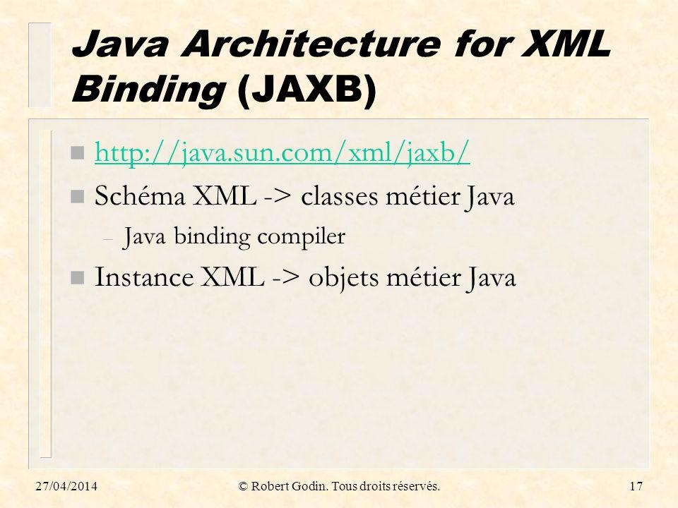 27/04/2014© Robert Godin. Tous droits réservés.17 Java Architecture for XML Binding (JAXB) n http://java.sun.com/xml/jaxb/ http://java.sun.com/xml/jax