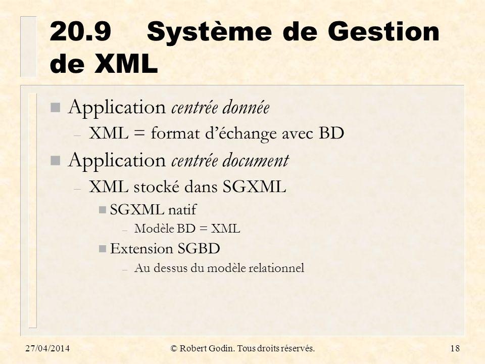 27/04/2014© Robert Godin. Tous droits réservés.18 20.9Système de Gestion de XML n Application centrée donnée – XML = format déchange avec BD n Applica