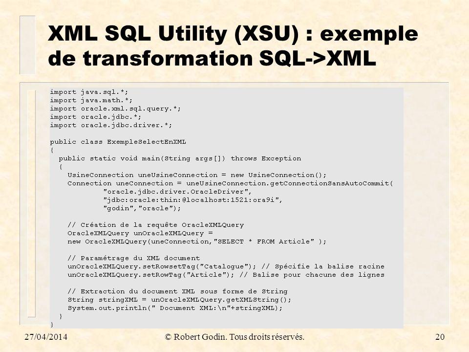 27/04/2014© Robert Godin. Tous droits réservés.20 XML SQL Utility (XSU) : exemple de transformation SQL->XML