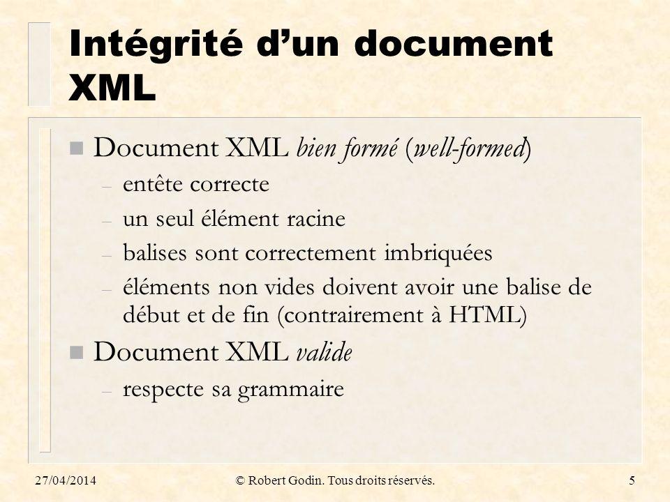 27/04/2014© Robert Godin. Tous droits réservés.5 Intégrité dun document XML n Document XML bien formé (well-formed) – entête correcte – un seul élémen