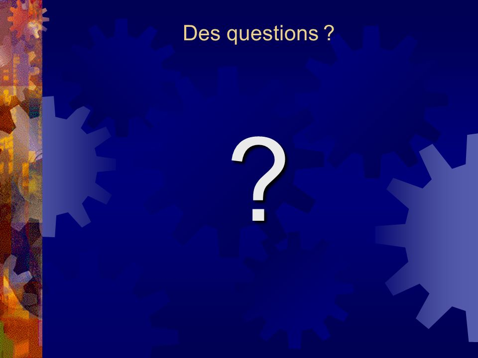 Des questions ? ?