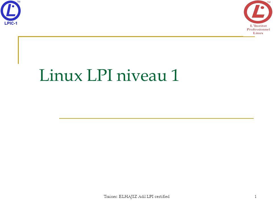 Linux LPI niveau 1 Trainer: ELHAJIZ Adil LPI certified 1