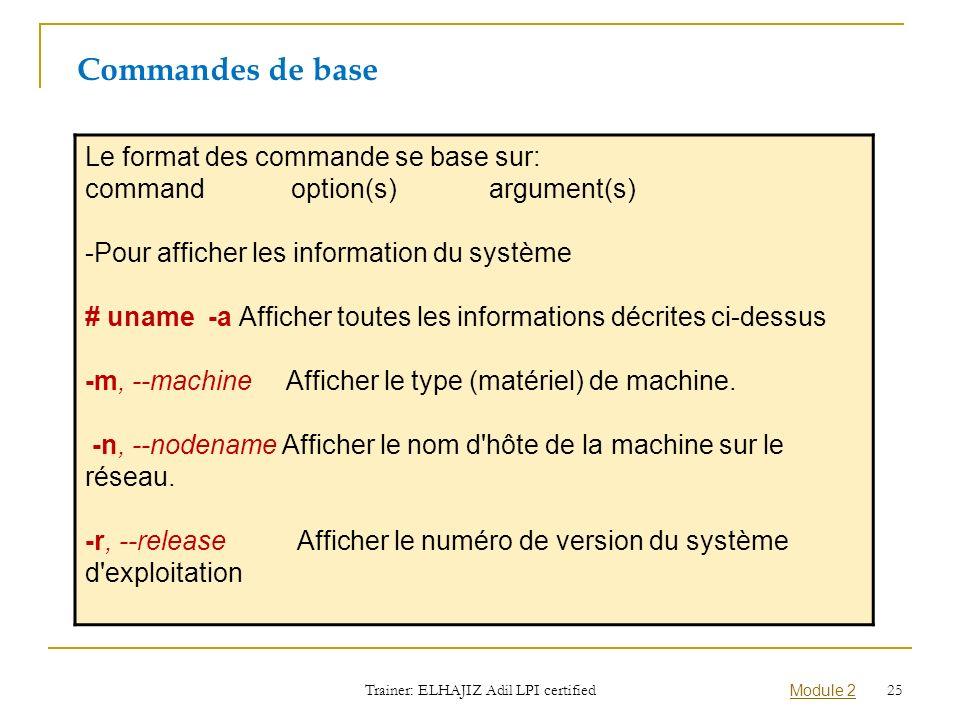Le format des commande se base sur: command option(s) argument(s) -Pour afficher les information du système # uname -a Afficher toutes les information