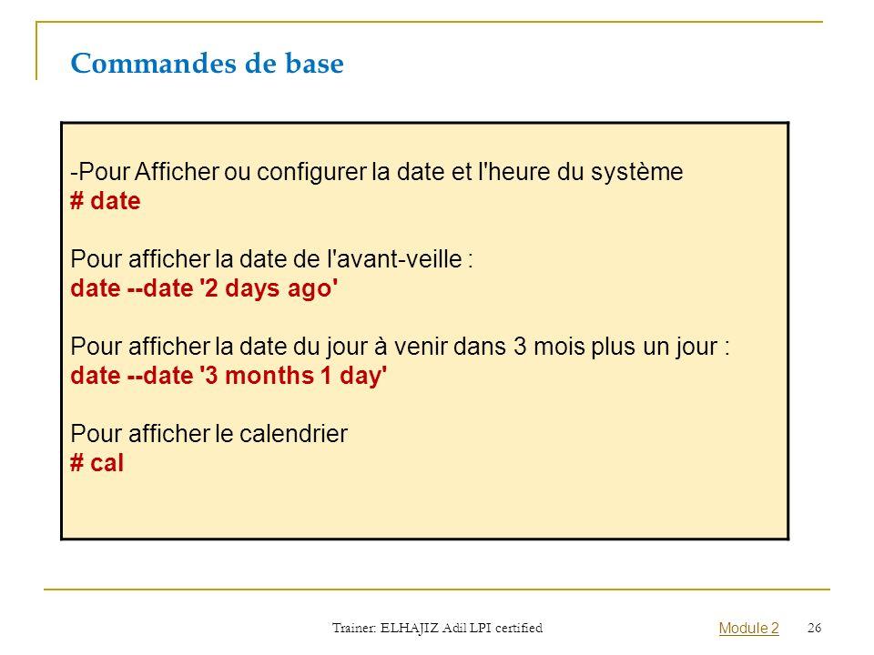-Pour Afficher ou configurer la date et l'heure du système # date Pour afficher la date de l'avant-veille : date --date '2 days ago' Pour afficher la