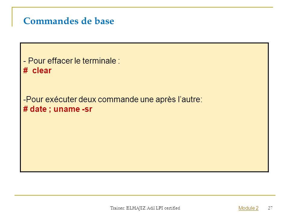 - Pour effacer le terminale : # clear -Pour exécuter deux commande une après lautre: # date ; uname -sr Commandes de base Trainer: ELHAJIZ Adil LPI ce