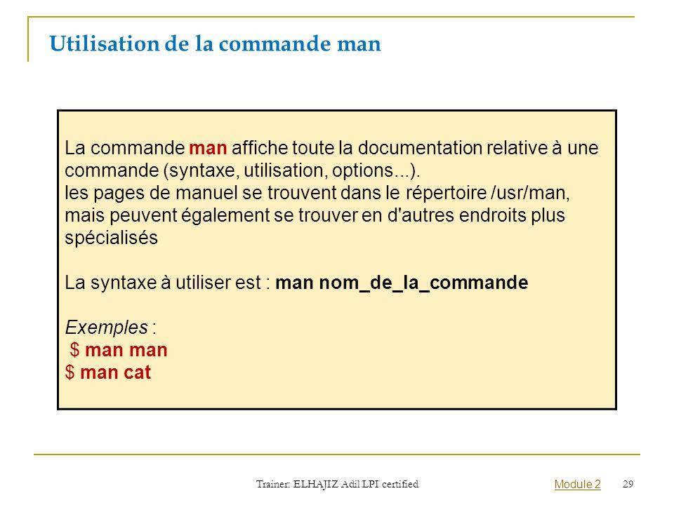 La commande man affiche toute la documentation relative à une commande (syntaxe, utilisation, options...). les pages de manuel se trouvent dans le rép