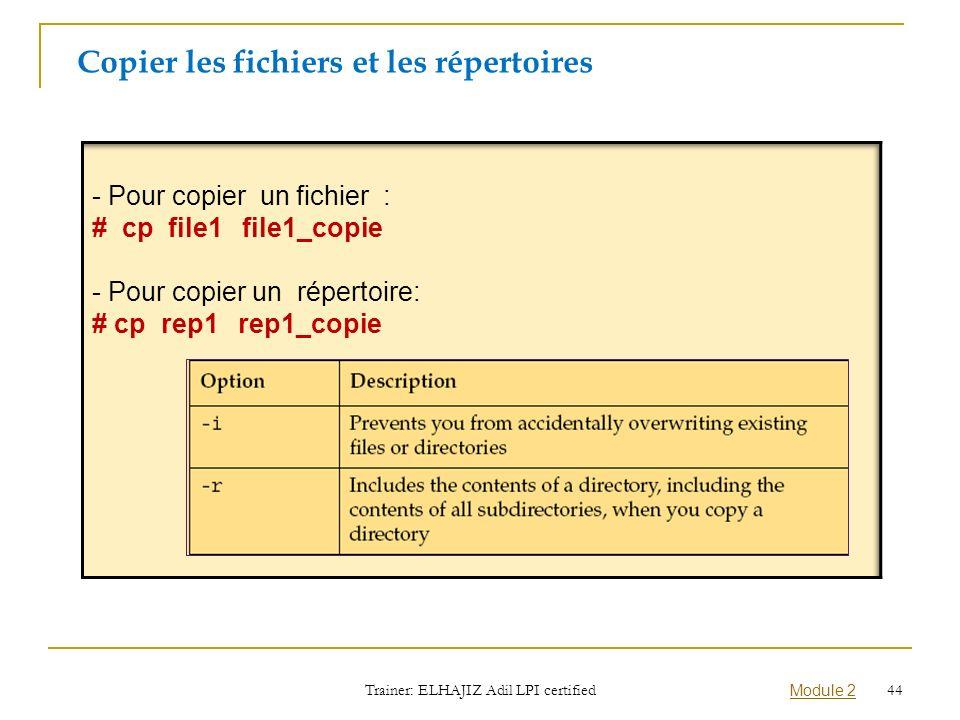 Copier les fichiers et les répertoires Trainer: ELHAJIZ Adil LPI certified Module 2 44