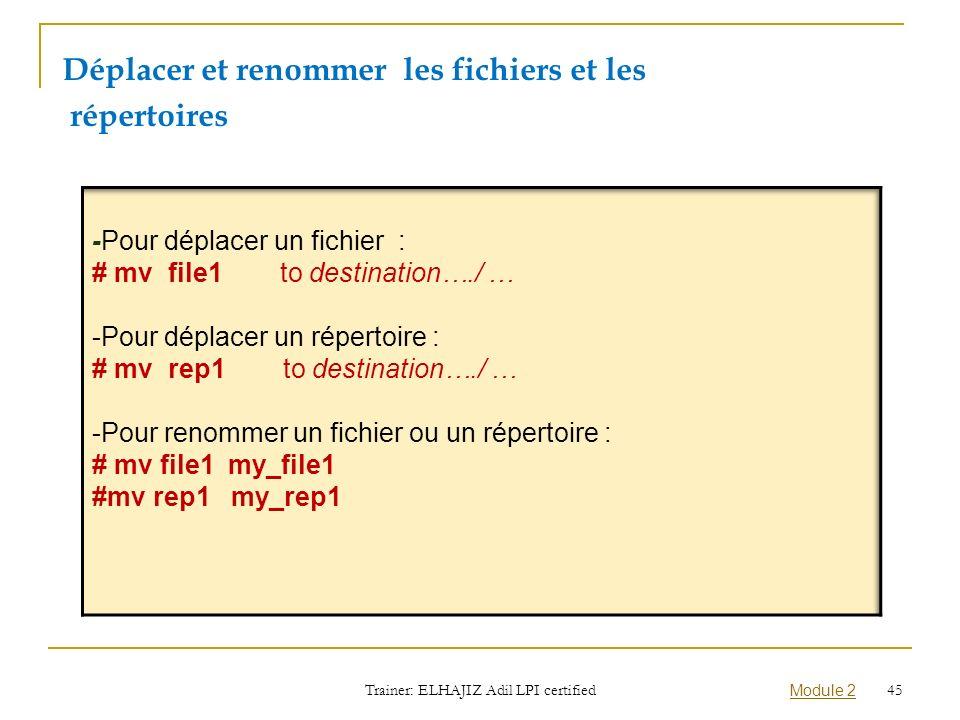 Déplacer et renommer les fichiers et les répertoires Trainer: ELHAJIZ Adil LPI certified Module 2 45